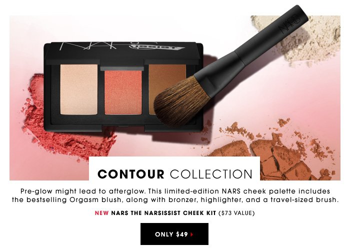 CONTOUR COLLECTION Pre-glow might lead to afterglow. This limited-edition NARS cheek palette includes the bestselling Orgasm blush, along with bronzer, highlighter, and a travel-sized brush. New NARS Narsissist Cheek Palette ($73 value) Only $49