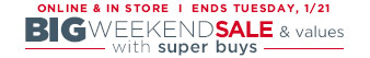 Online & in store | Ends Tuesday, 1/21 Big weekend sale & values with super buys