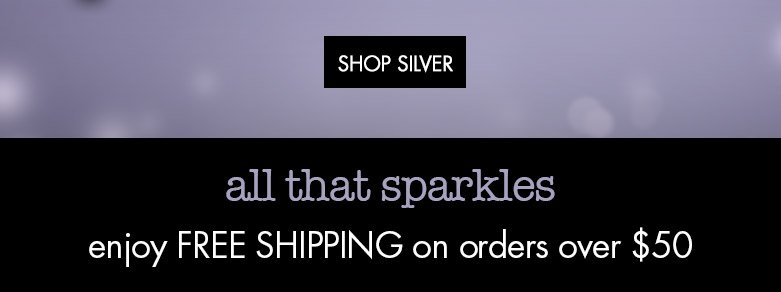 shop sliver! all that sparkles; enjoy free shipping on orders over $50
