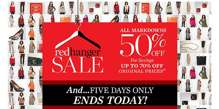Red Hanger Sale. All Markdowns 50% off for savings up to 70% off original prices. And Five Days Only! Extra 15% off all markdowns. Ends Today.