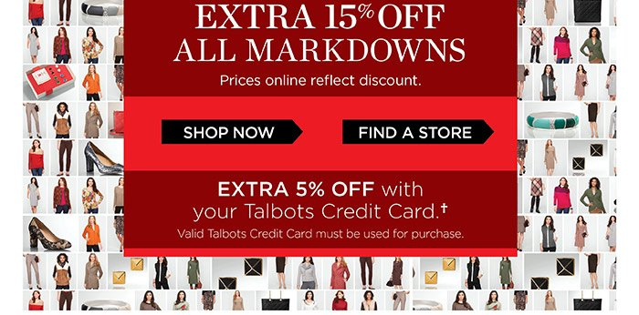 Red Hanger Sale. Extra 15% off all markdowns. Prices online reflect discount. Extra 5% off with your Talbots Credit Card. Valid Talbots Credit Card must be used for purchase. Shop Now or Find a Store.