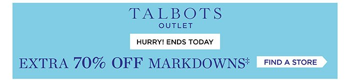 Talbots Outlet. Hurry! Ends Tomorrow Extra 70% off Markdowns. Find a Store.