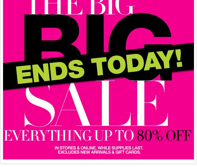 The Big Sale Ends Today - Up to 80% Off!