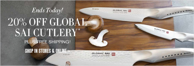 Ends Today! 20% OFF GLOBAL SAI CUTLERY* - PLUS FREE SHIPPING! SHOP IN STORES & ONLINE