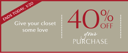 ENDS TODAY, 1/20 | Give your closet some love | 40% OFF your PURCHASE