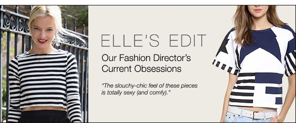 Our Fashion Director's Current Obsessions >>