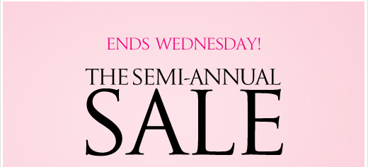 Ends Wednesday! The Semi-Annual Sale