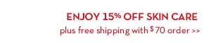ENJOY 15% OFF SKIN CARE plus free shipping with $70 order.