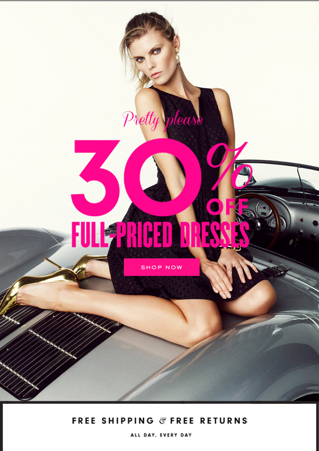 Pretty please. 30 percent off full-priced dresses. SHOP NOW.