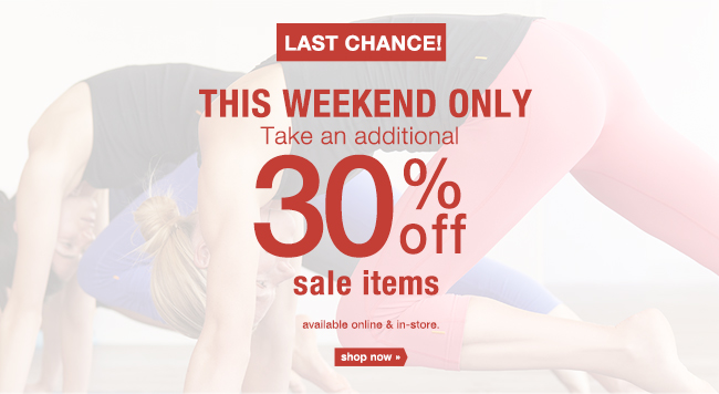 THIS WEEKEND ONLY Take an additional 30% off sale items. shop now