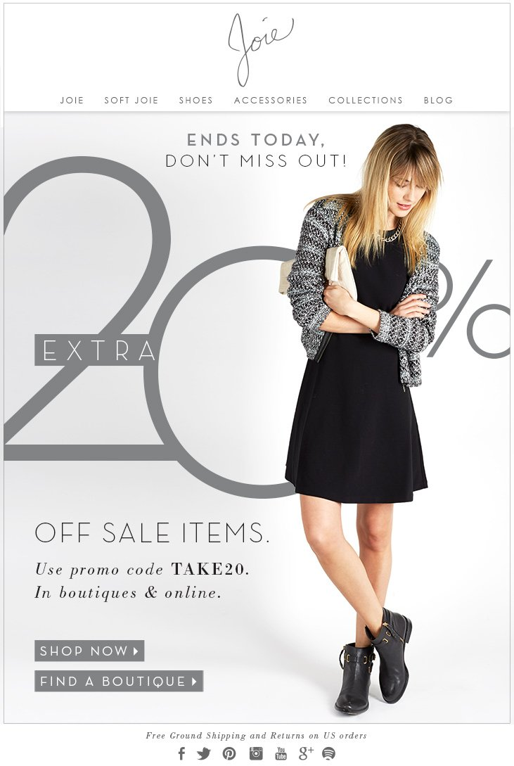 ENDS TODAY, DON'T MISS OUT! EXTRA 20% OFF SALE ITEMS Use promo code TAKE20 In boutiques & online