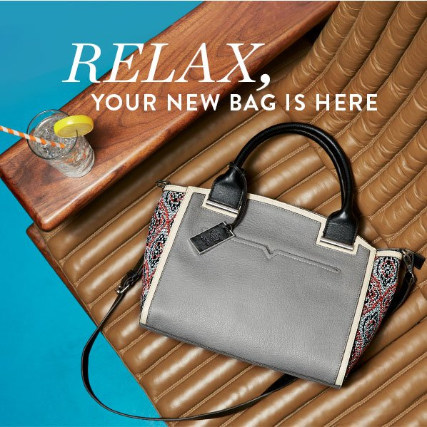 RELAX, YOUR NEW BAG IS HERE