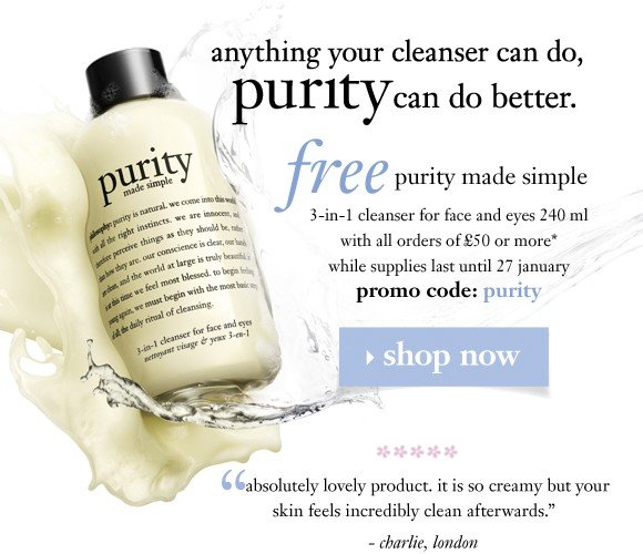 anything your cleanser can do, purity can do better. it's your cleanser, makeup remover, eye makeup remover and toner in one.free purity made simple 3-in-1  leanser for face and eyes 240 ml with all orders of £50 or more (worth £17.50!) while supplies last until 27 january promo code: purity shop now