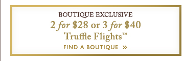 BOUTIQUE EXCLUSIVE | 2 for $28 or 3 for $40 | FIND A BOUTIQUE