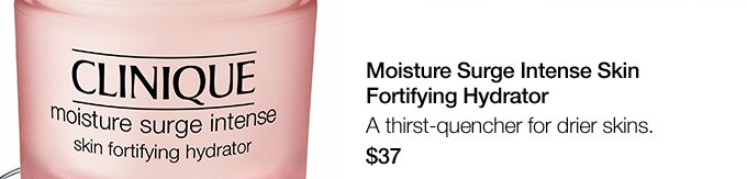 Moisture Surge Intense Skin Fortifying Hydrator. A thirst-quencher for drier skins. $37