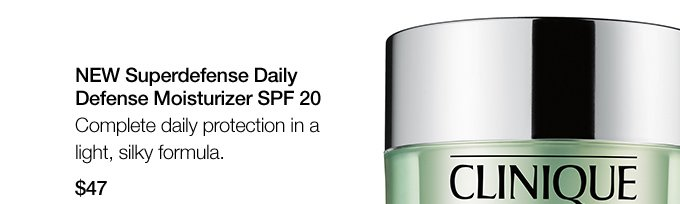 NEW Superdefense Daily Defense Moisturizer SPF 20. Complete daily protection in a light, silky formula. $47