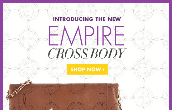 INTRODUCING THE NEW EMPIRE CROSS BODY. SHOP NOW›