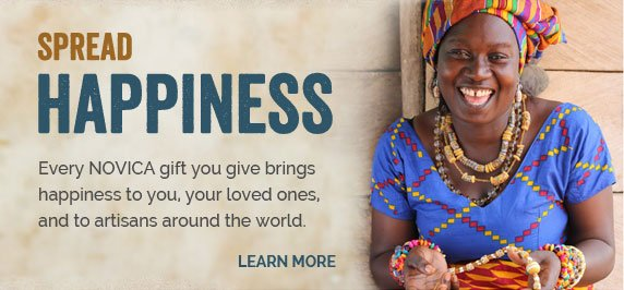 Spread Happiness - Every NOVICA gift you give brings happiness to you, your loved ones, and to artisans around the world - Learn More
