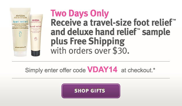 two days only. receive a travel-size foot relief and deluxe hand sample plus free shipping with orders over $30. shop gifts.