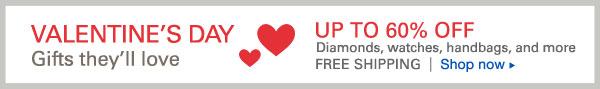 Valentine's Day Gifts They'll love: Up to 60% Off Diamonds, Watches, Handbags and More. Free Shipping. Shop now