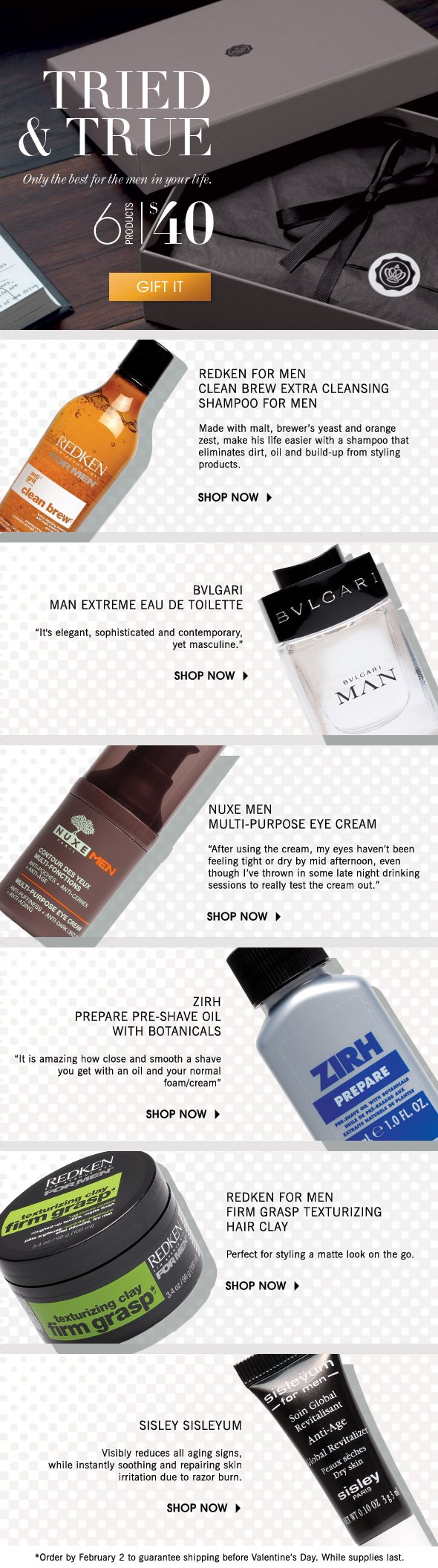Tried & True Only the best for the men in your life. 6 Products $40 >> Shop Now
