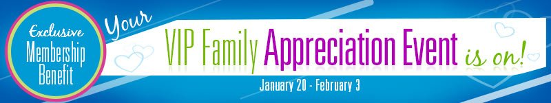 Your VIP Family Appreciation Event is on!