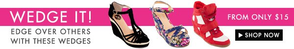 WEDGES FROM ONLY $15