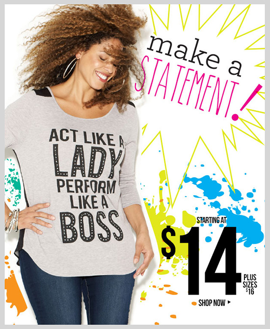 Make a Statement! NEW Graphic Tees starting at $14. Plus $16. In-Stores and Online - SHOP NOW!