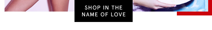 Shop In The Name of Love