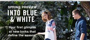 Spring preview into blue & white. Your first glimpse at new looks that define the season.