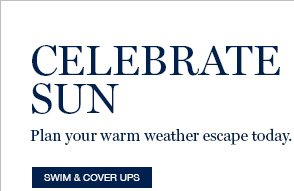 CELEBRATE SUN | Plan your warm weather escape today.