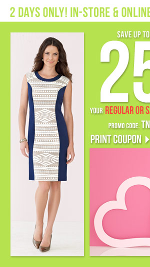 2 Days Only!  Tuesday, January 21 - Wednesday, January 22 Save an  extra 25% off your regular and sale price purchase** Promo code:  TNKSPRING25 SHOP OUR NEW SPRING ARRIVALS! Print coupon