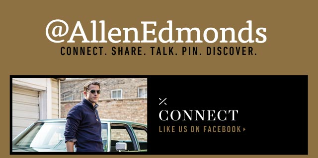 @AllenEdmonds - Connect. Share. Talk. Pin. Discover. Like Us On Facebook >