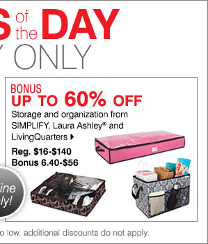 BONUS Up to 60% off  Storage and  organization from SIMPLIFY, Laura Ashley and LivingQuarters Reg.  $16-$140 Sale 6.40-$56