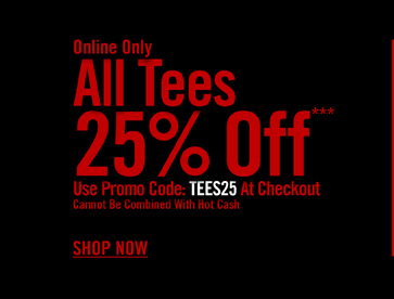 ONLINE ONLY - ALL TEES 25% OFF*** SHOP NOW