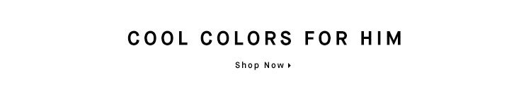 COOL COLORS FOR HIM - Shop Now