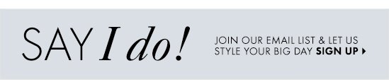 Say I do!  Join our email list & let us style your big day  SIGN UP