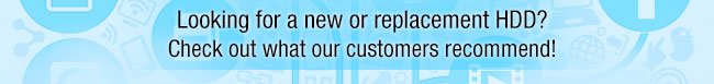Looking for a new or replacement HDD? Check out what our customers recommend!