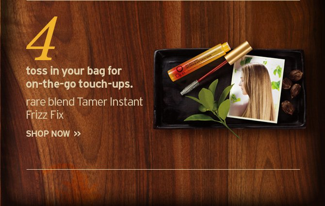4  toss in your bag for on the go touch ups rare blend Tmaer Instant Frizz  Fix SHOP NOW