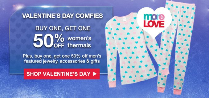 VALENTINE'S DAY COMFIES | BUY ONE, GET ONE 50% OFF women's thermals | Plus, buy one, get one 50% off men's featured jewelry, accessories & gifts | SHOP VALENTINE'S DAY