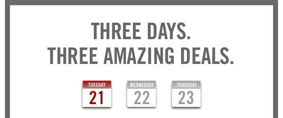 THREE DAYS. THREE AMAZING DEALS.