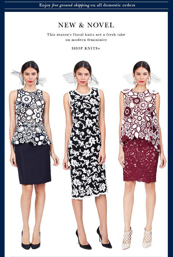 NEW & NOVEL This season's floral knits are a fresh take on modern femininity SHOP KNITS