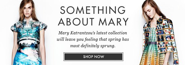 SOMETHING ABOUT MARY - Mary Katrantzou's latest collection will leave you feeling that spring has most definitely sprung. SHOP NOW
