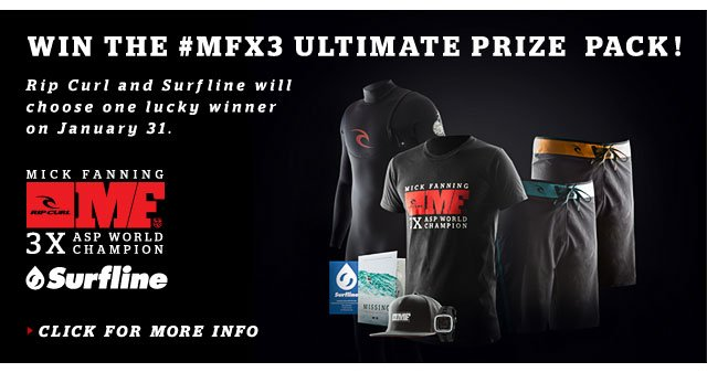 WIN THE #MFX3 ULTIMATE PRIZE  PACK! - Rip Curl and Surfline will choose one lucky winner on January 31. - Click For More Info