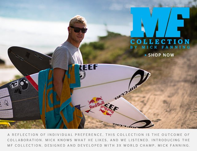 MF Collection by Mick Fanning - A reflection of individual preference, this collection is the outcome of collaboration. Mick knows what he likes, and we listened. Introducing the MF Collection, designed and developed with 3X World Champ, Mick Fanning. - Shop Now