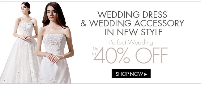 Wedding DRESS & WEDDING ACCESSORY IN NEW STYLE Perfect Wedding 40% OFF SHOP NOW>