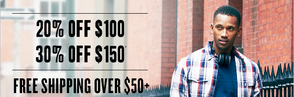 20% off $100 30% off $150 | Free Shipping over $50+