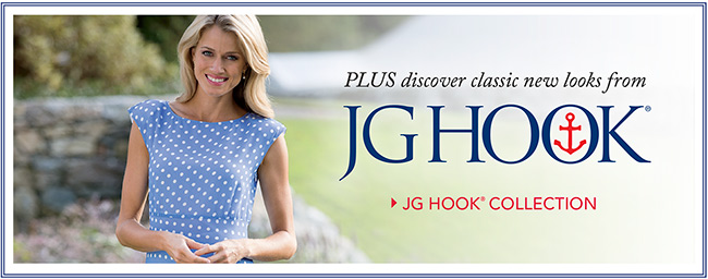 PLUS discover classic new looks from JG HOOK®