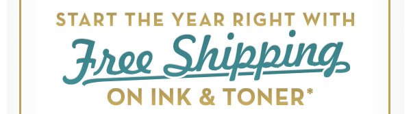 Start the year right with Free Shipping on Ink & Toner*