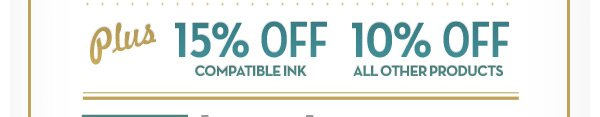 Plus 15% Off Compatible Ink and 10% Off All Other Products